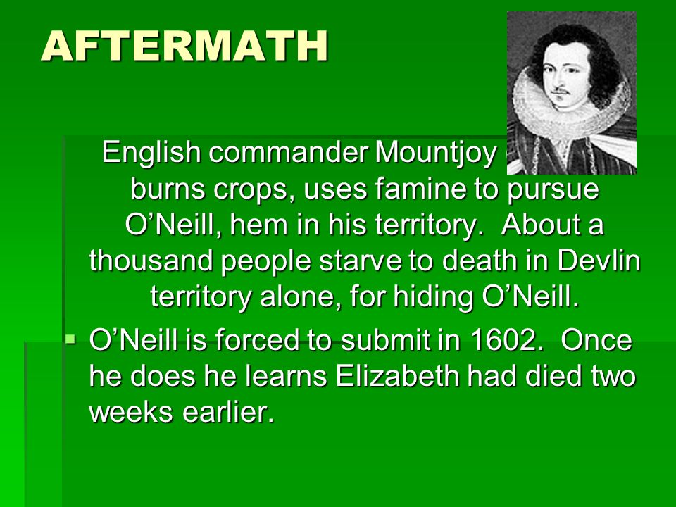 AFTERMATH English commander Mountjoy (below) burns crops, uses famine to pursue ONeill, hem in his territory.