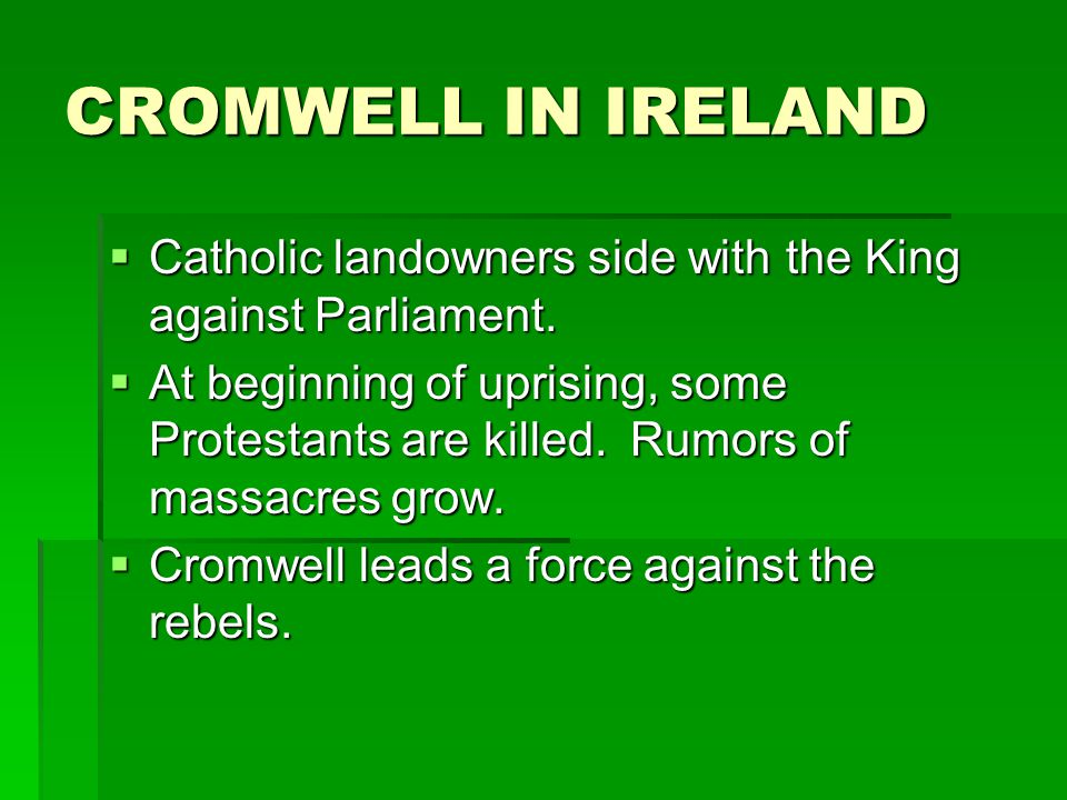 CROMWELL IN IRELAND Catholic landowners side with the King against Parliament.