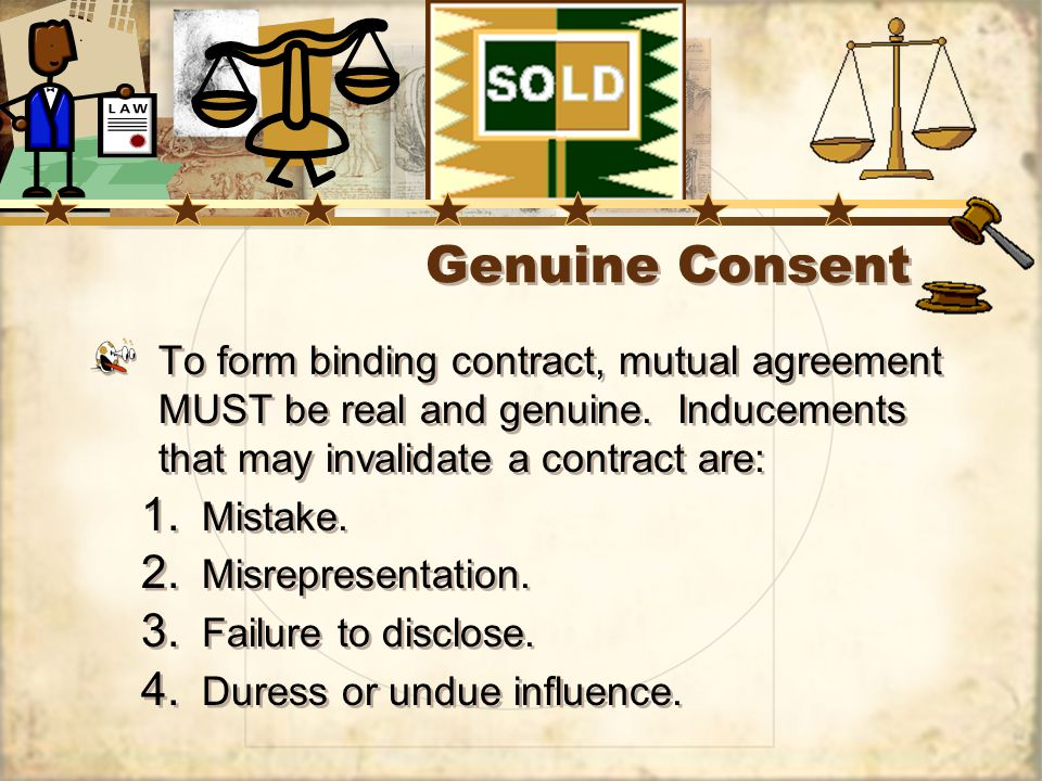 To form binding contract, mutual agreement MUST be real and genuine.