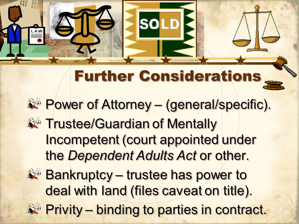 Further Considerations Power of Attorney – (general/specific).