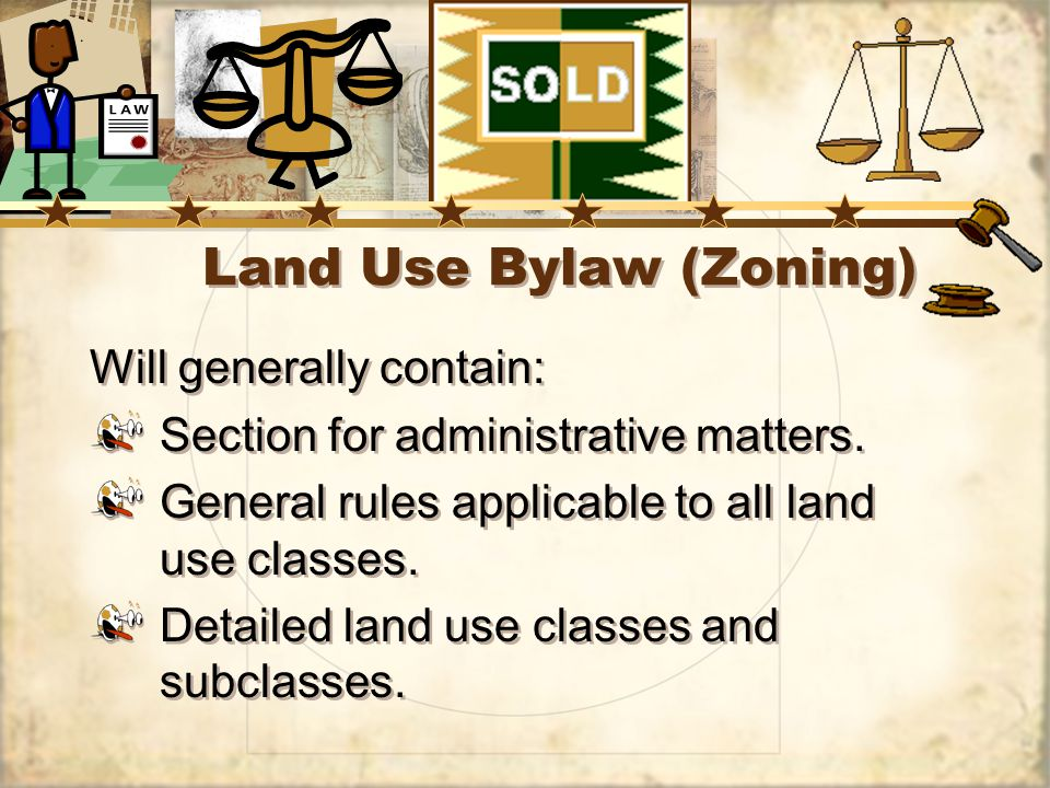 Land Use Bylaw (Zoning) Will generally contain: Section for administrative matters.