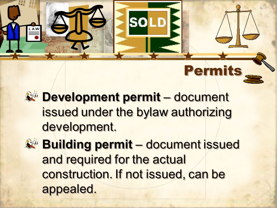 Permits Development permit – document issued under the bylaw authorizing development.
