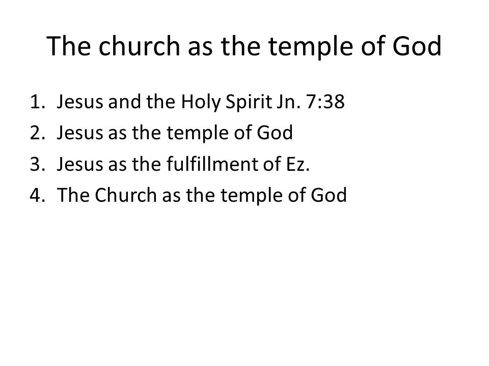 The church as the temple of God 1.Jesus and the Holy Spirit Jn.