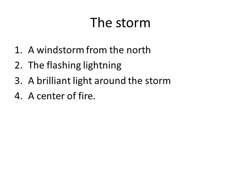 The storm 1.A windstorm from the north 2.The flashing lightning 3.A brilliant light around the storm 4.A center of fire.