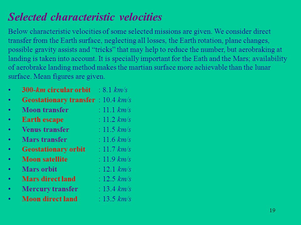 19 Selected characteristic velocities Below characteristic velocities of some selected missions are given.