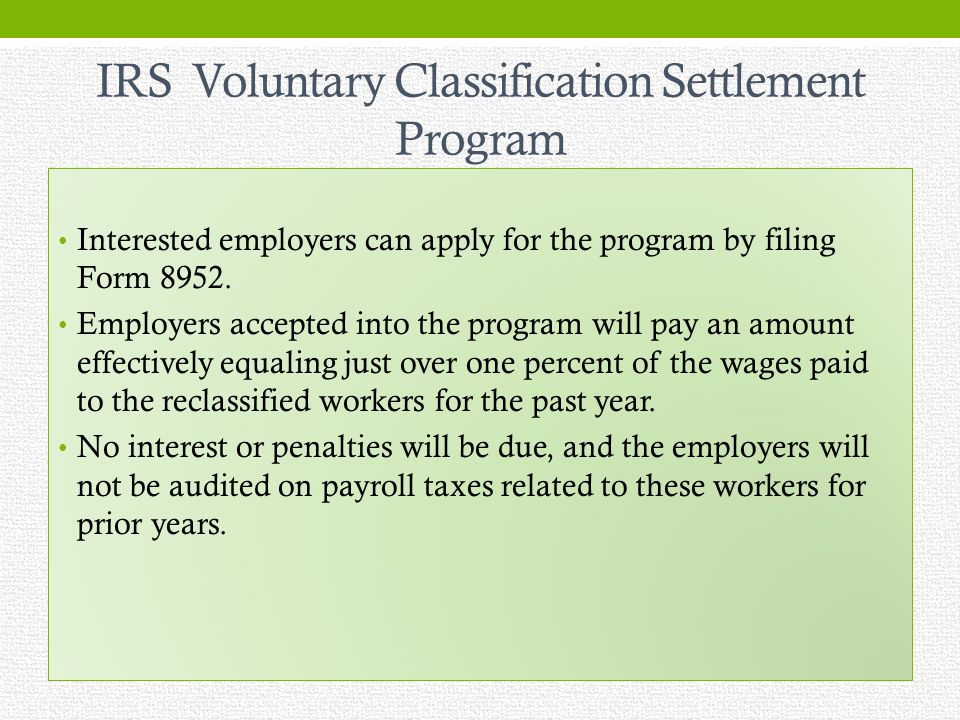 IRS Voluntary Classification Settlement Program Interested employers can apply for the program by filing Form 8952.