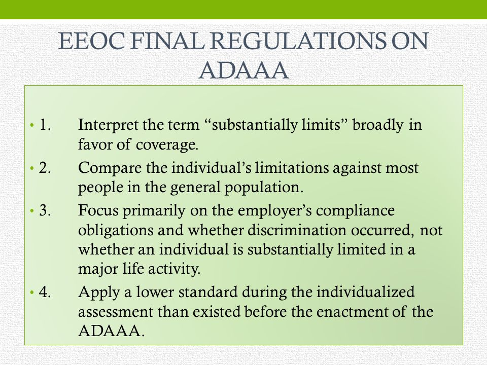 EEOC FINAL REGULATIONS ON ADAAA 1.Interpret the term substantially limits broadly in favor of coverage.