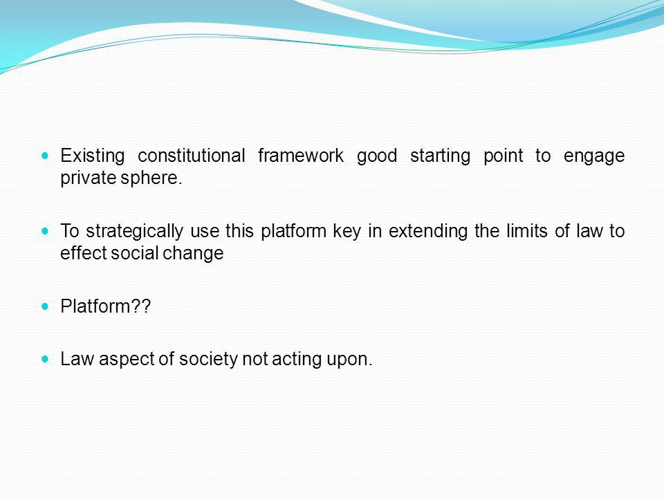 Existing constitutional framework good starting point to engage private sphere.