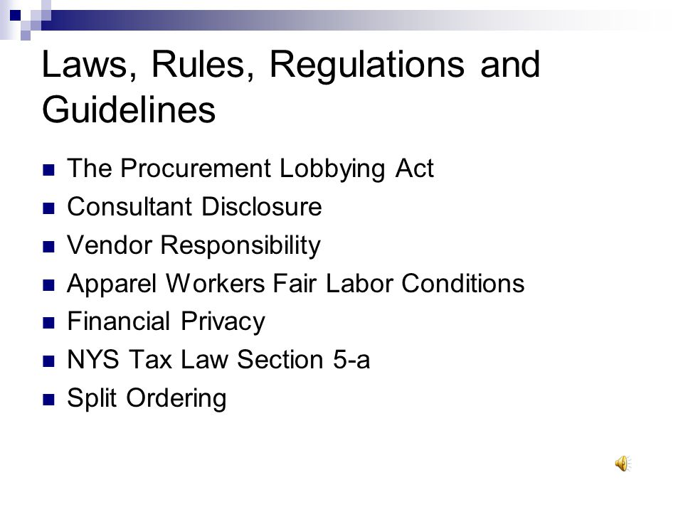 Laws, Rules, Regulations and Guidelines The procurement of goods and services entails the following of numerous laws, rules, regulations and guidelines.