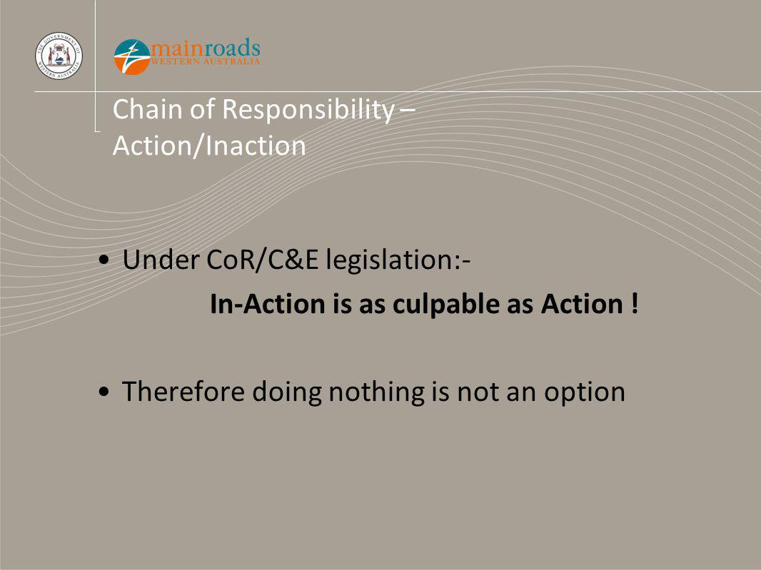 Chain of Responsibility – Action/Inaction Under CoR/C&E legislation:- In-Action is as culpable as Action .