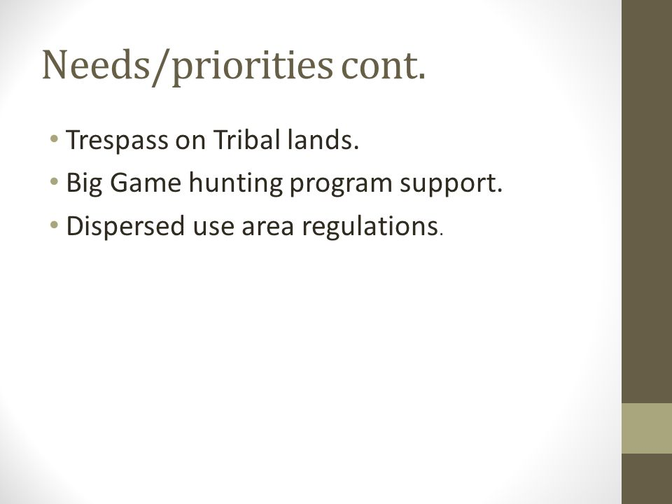 Needs/priorities cont. Trespass on Tribal lands. Big Game hunting program support.