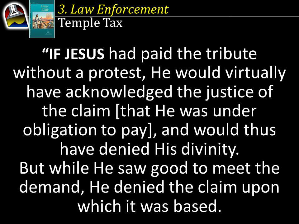 IF JESUS had paid the tribute without a protest, He would virtually have acknowledged the justice of the claim [that He was under obligation to pay], and would thus have denied His divinity.