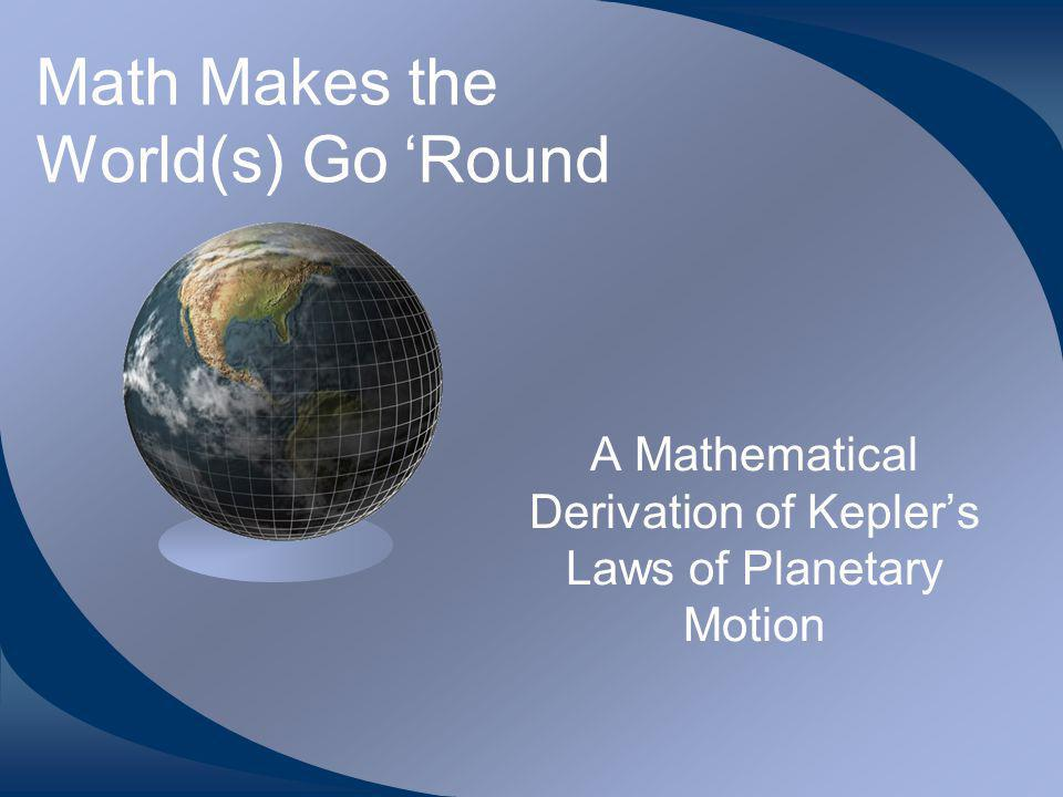 Math Makes the World(s) Go Round A Mathematical Derivation of Keplers Laws of Planetary Motion