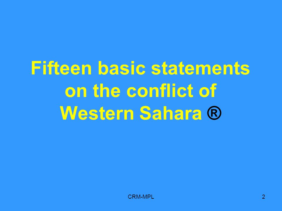 CRM-MPL2 Fifteen basic statements on the conflict of Western Sahara ®