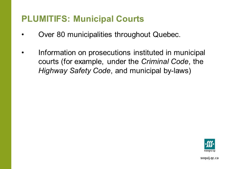 PLUMITIFS: Municipal Courts Over 80 municipalities throughout Quebec.