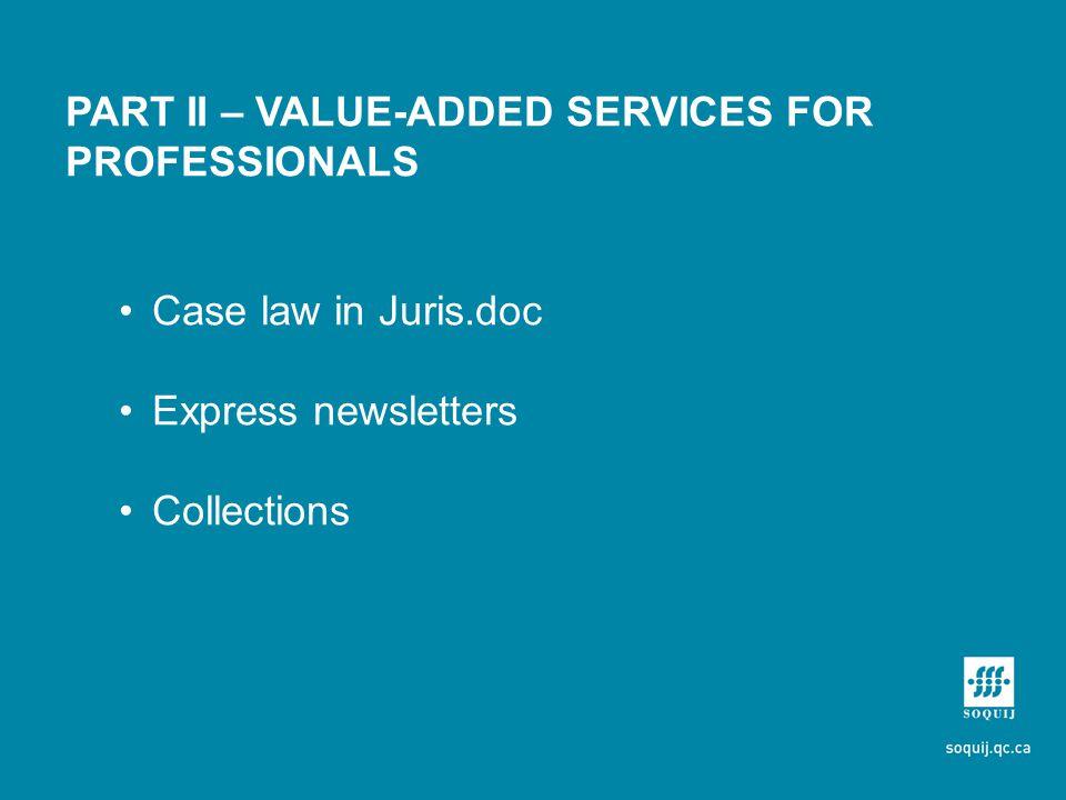 PART II – VALUE-ADDED SERVICES FOR PROFESSIONALS Case law in Juris.doc Express newsletters Collections