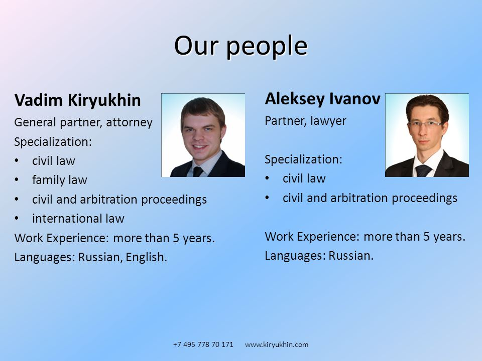 Our people Vadim Kiryukhin General partner, attorney Specialization: civil law family law civil and arbitration proceedings international law Work Experience: more than 5 years.