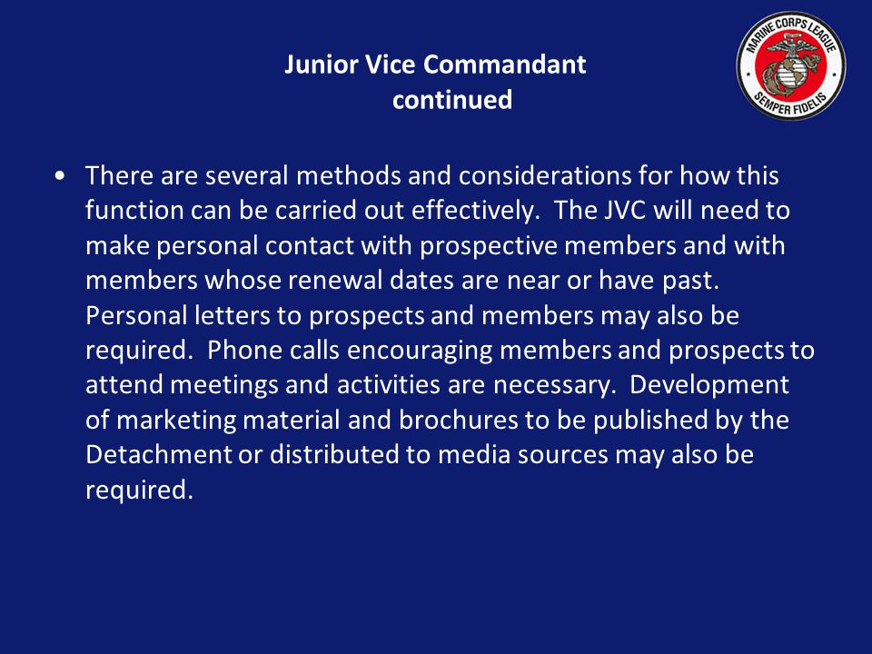 Junior Vice Commandant continued There are several methods and considerations for how this function can be carried out effectively.