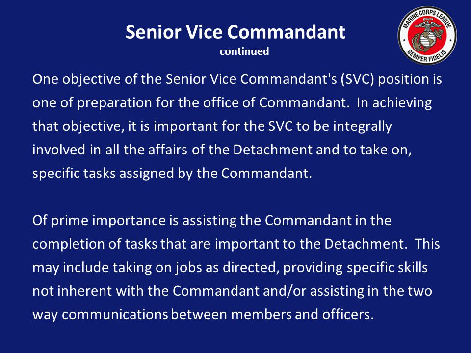 Senior Vice Commandant continued One objective of the Senior Vice Commandant s (SVC) position is one of preparation for the office of Commandant.