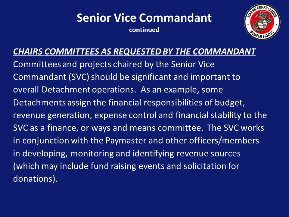 CHAIRS COMMITTEES AS REQUESTED BY THE COMMANDANT Committees and projects chaired by the Senior Vice Commandant (SVC) should be significant and important to overall Detachment operations.