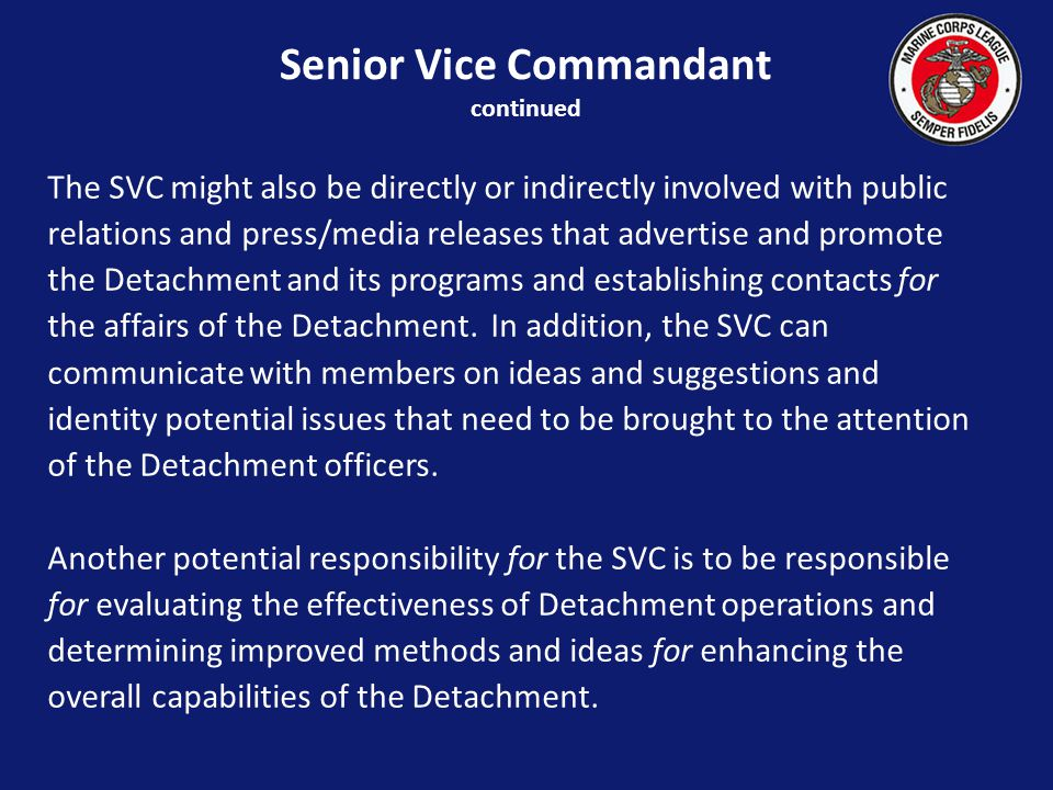 The SVC might also be directly or indirectly involved with public relations and press/media releases that advertise and promote the Detachment and its programs and establishing contacts for the affairs of the Detachment.