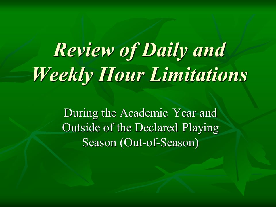 Review of Daily and Weekly Hour Limitations During the Academic Year and Outside of the Declared Playing Season (Out-of-Season)