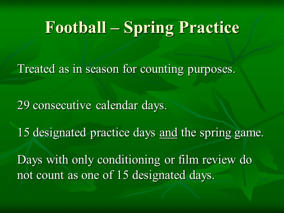 Football – Spring Practice Treated as in season for counting purposes.