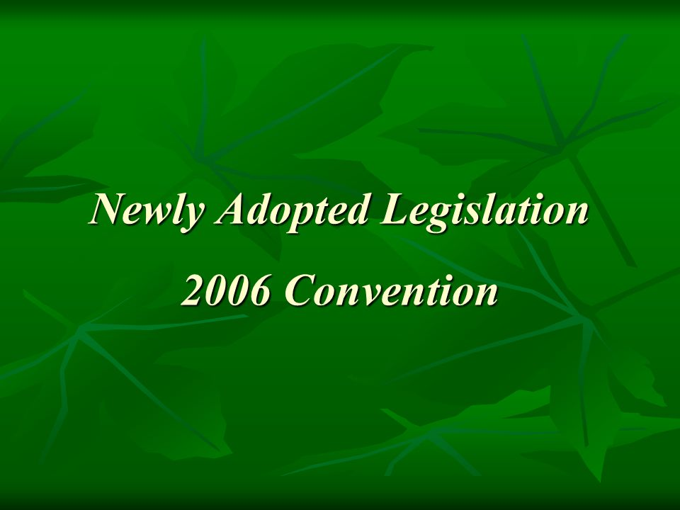 Newly Adopted Legislation 2006 Convention