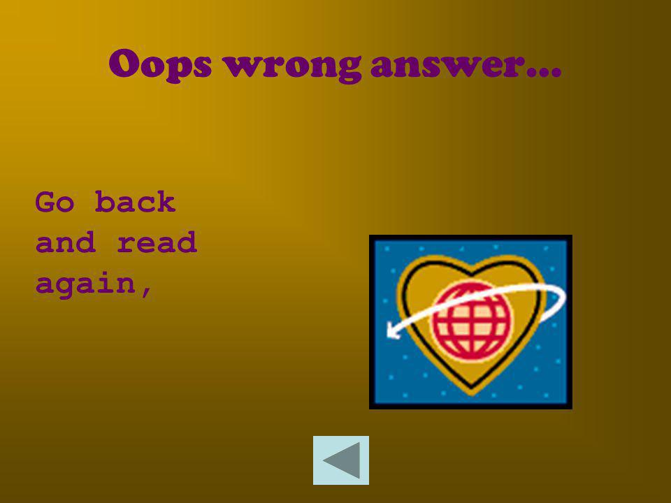 Oops wrong answer… Go back and read again,