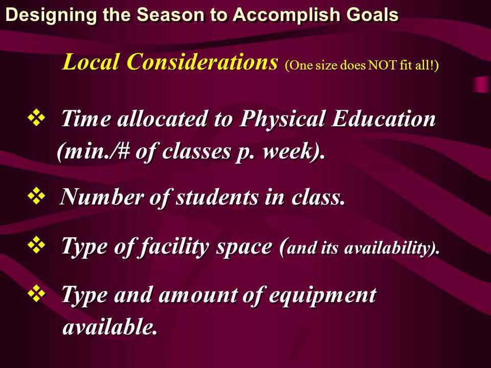 Local Considerations (One size does NOT fit all!) Time allocated to Physical Education (min./# of classes p.