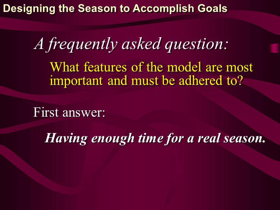 A frequently asked question: What features of the model are most important and must be adhered to.