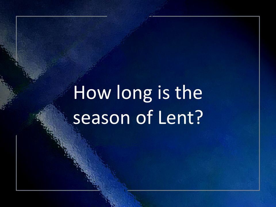 Click Title How long is the season of Lent