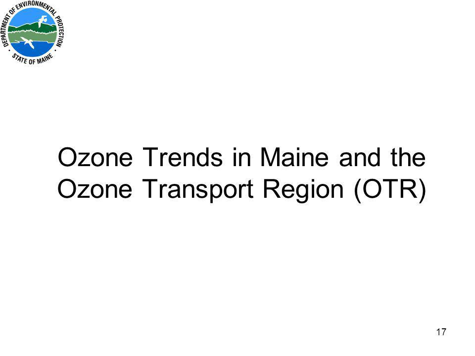 17 Ozone Trends in Maine and the Ozone Transport Region (OTR)