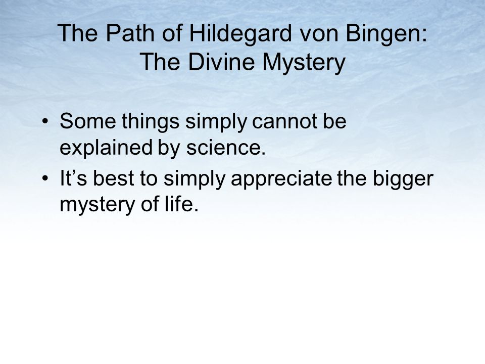 The Path of Hildegard von Bingen: The Divine Mystery Some things simply cannot be explained by science.