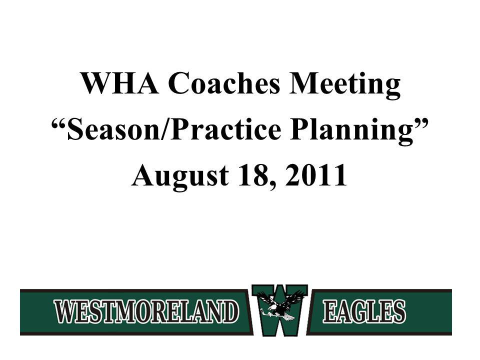 WHA Coaches Meeting Season/Practice Planning August 18, 2011