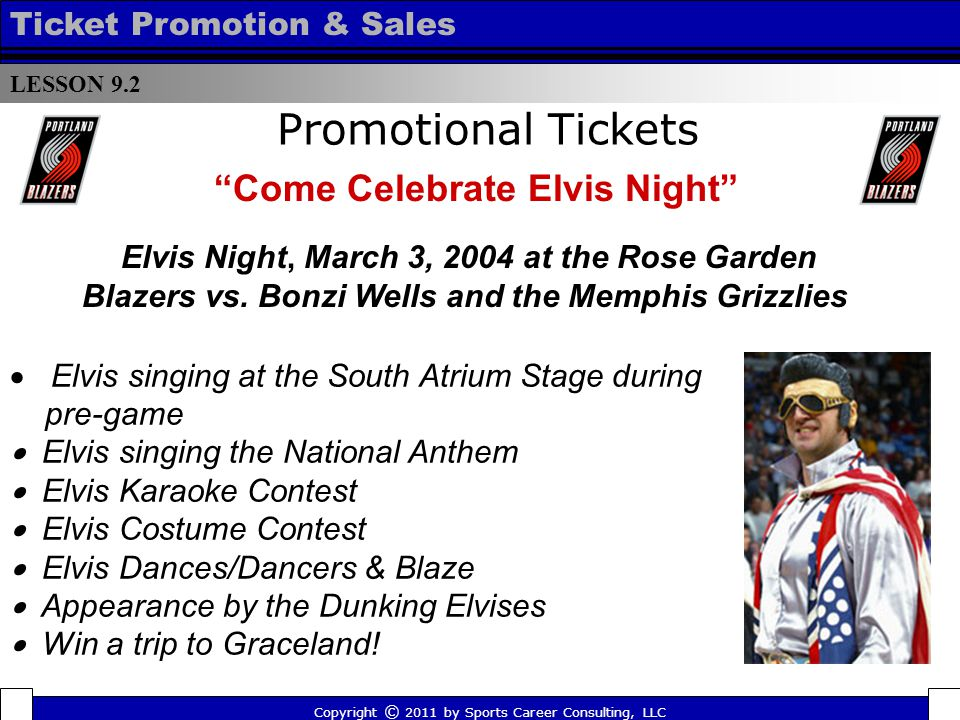 Promotional Tickets Come Celebrate Elvis Night Elvis singing at the South Atrium Stage during pre-game Elvis singing the National Anthem Elvis Karaoke Contest Elvis Costume Contest Elvis Dances/Dancers & Blaze Appearance by the Dunking Elvises Win a trip to Graceland.