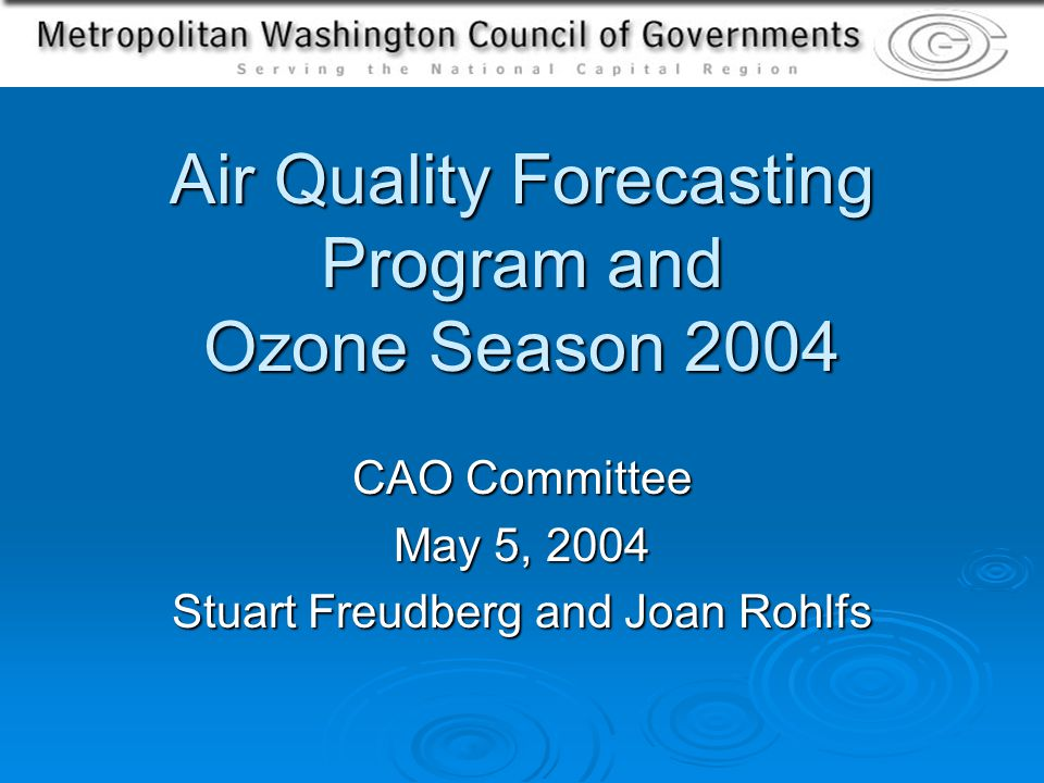 Air Quality Forecasting Program and Ozone Season 2004 CAO Committee May 5, 2004 Stuart Freudberg and Joan Rohlfs