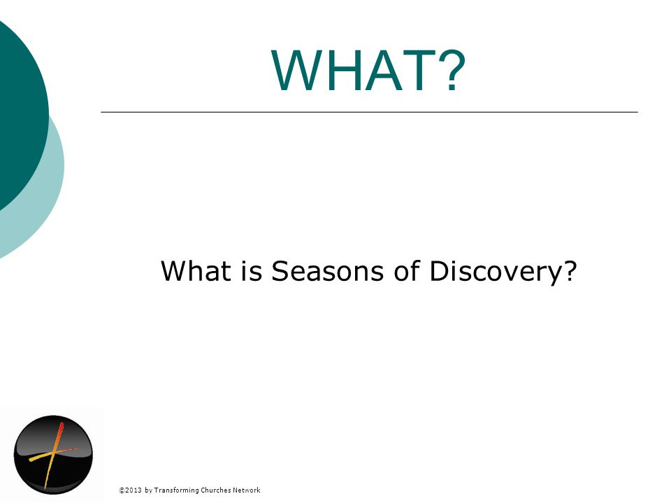 ©2013 by Transforming Churches Network WHAT What is Seasons of Discovery