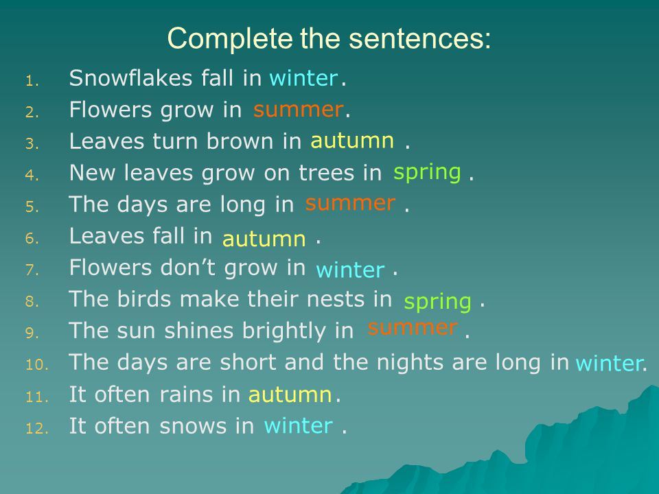 Complete the sentences: 1. 1. Snowflakes fall in.