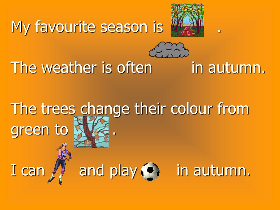 My favourite season is. The weather is often in autumn.