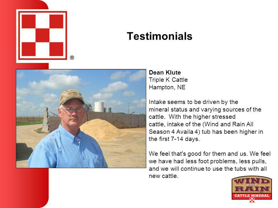 Testimonials Dean Klute Triple K Cattle Hampton, NE Intake seems to be driven by the mineral status and varying sources of the cattle.