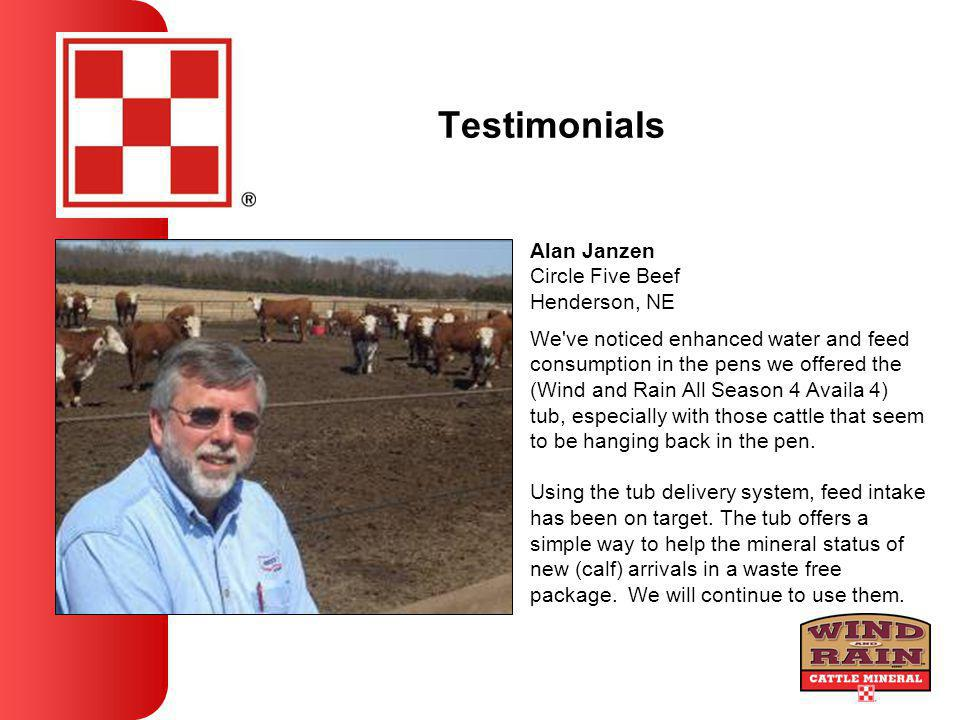 Testimonials We ve noticed enhanced water and feed consumption in the pens we offered the (Wind and Rain All Season 4 Availa 4) tub, especially with those cattle that seem to be hanging back in the pen.