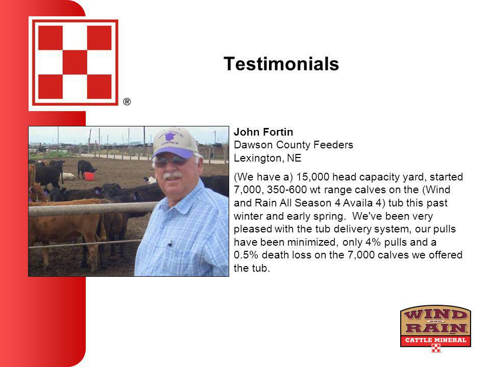 Testimonials (We have a) 15,000 head capacity yard, started 7,000, 350-600 wt range calves on the (Wind and Rain All Season 4 Availa 4) tub this past winter and early spring.