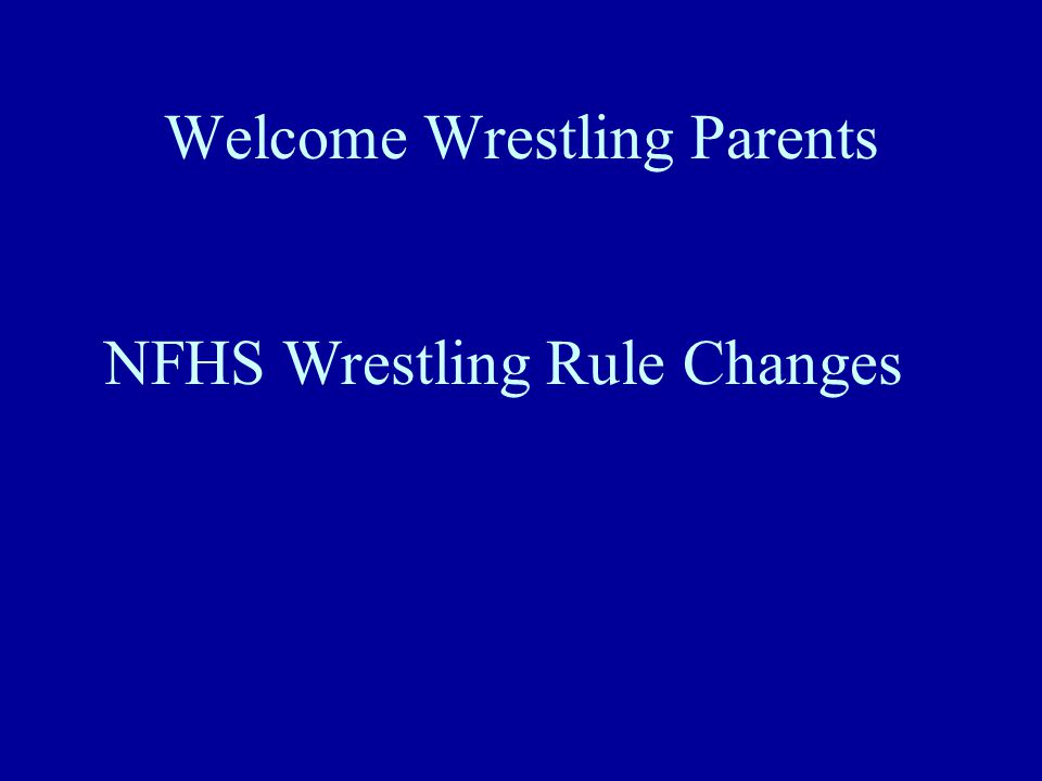 Welcome Wrestling Parents NFHS Wrestling Rule Changes