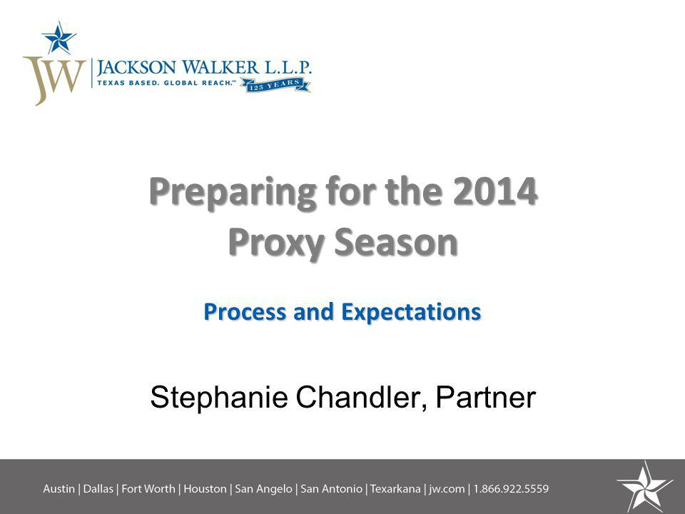 Preparing for the 2014 Proxy Season Process and Expectations Stephanie Chandler, Partner