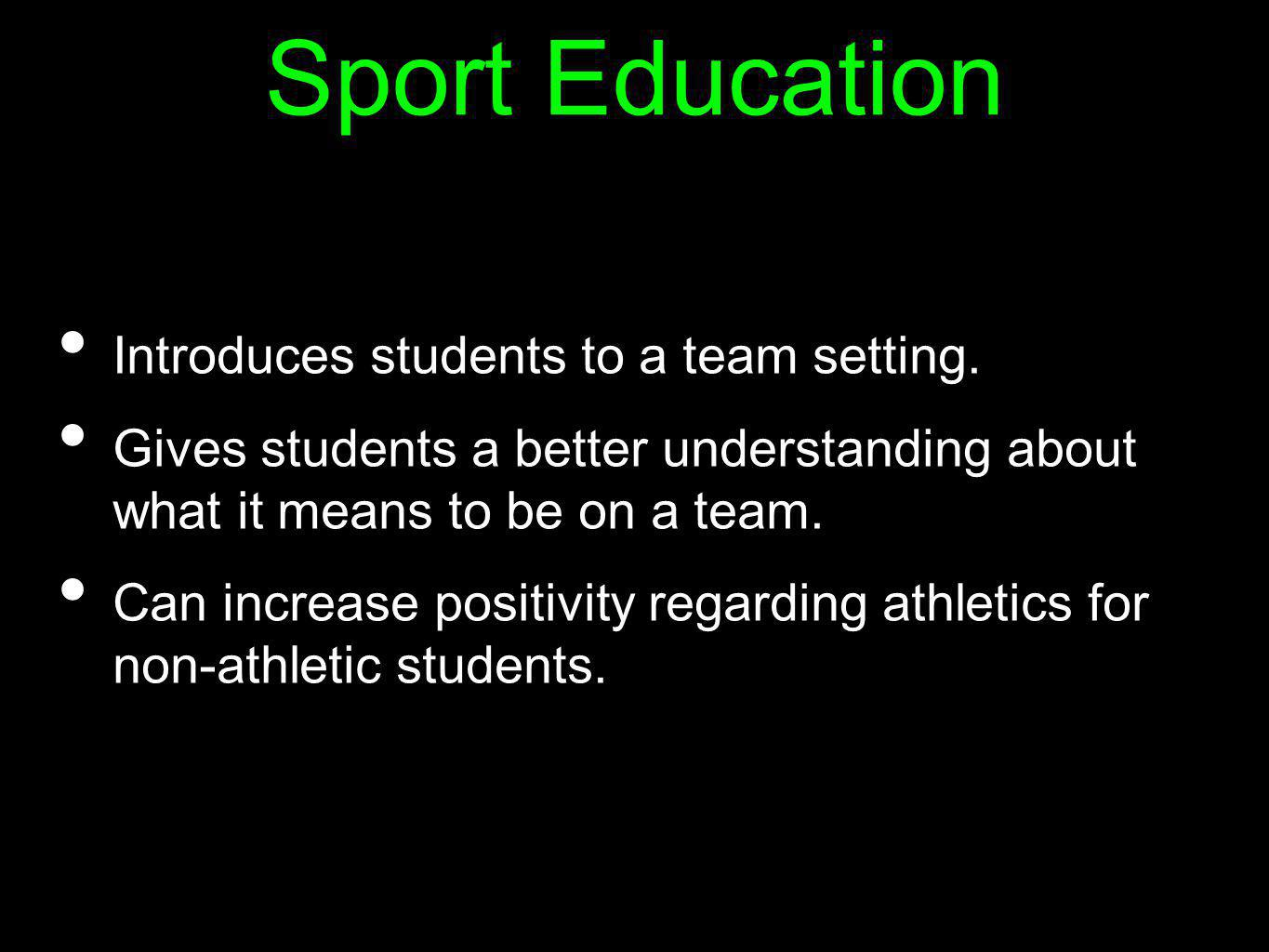 Sport Education Introduces students to a team setting.