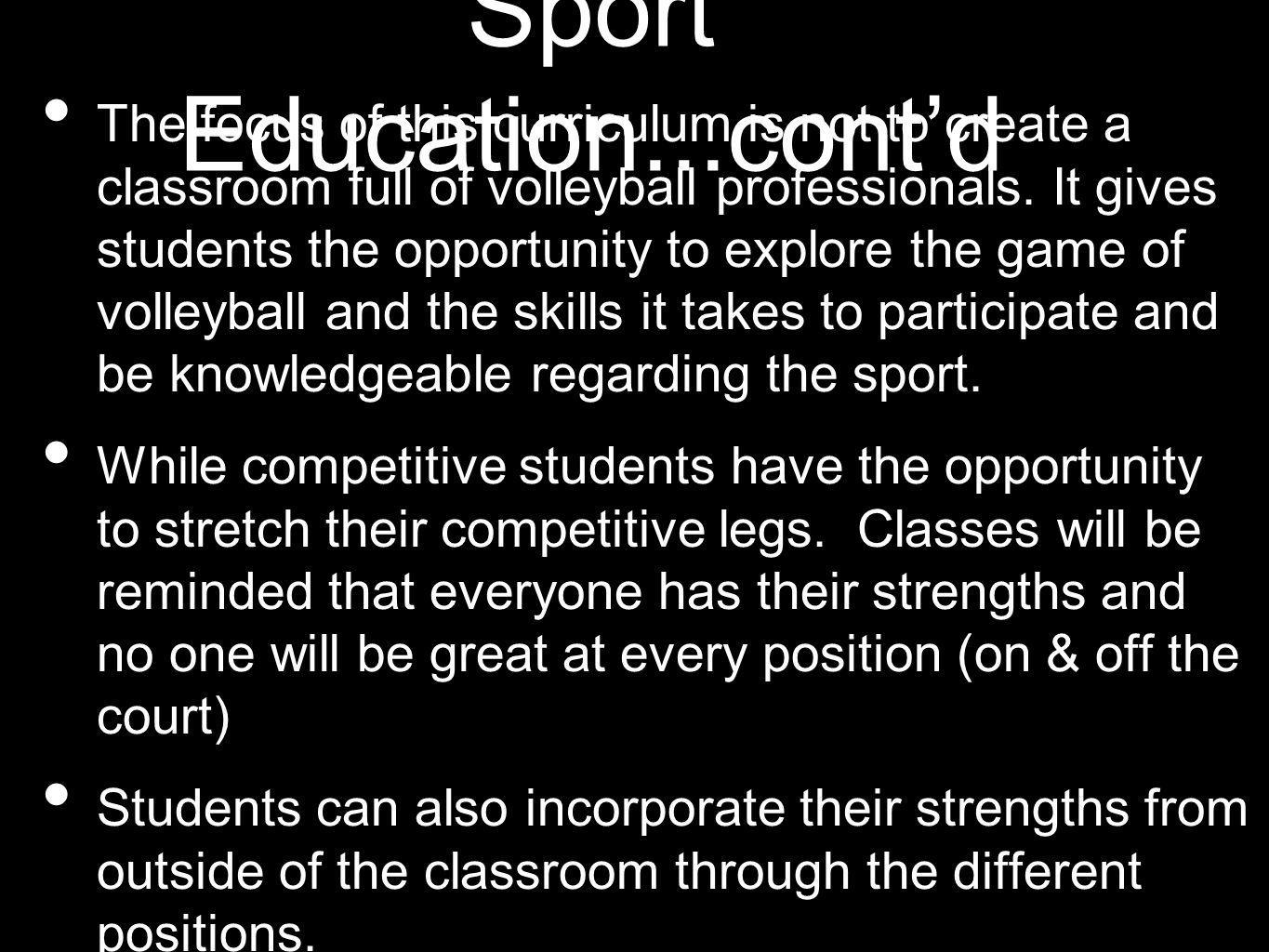 Sport Education...contd The focus of this curriculum is not to create a classroom full of volleyball professionals.