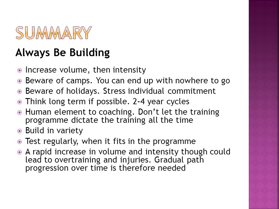 Always Be Building Increase volume, then intensity Beware of camps.
