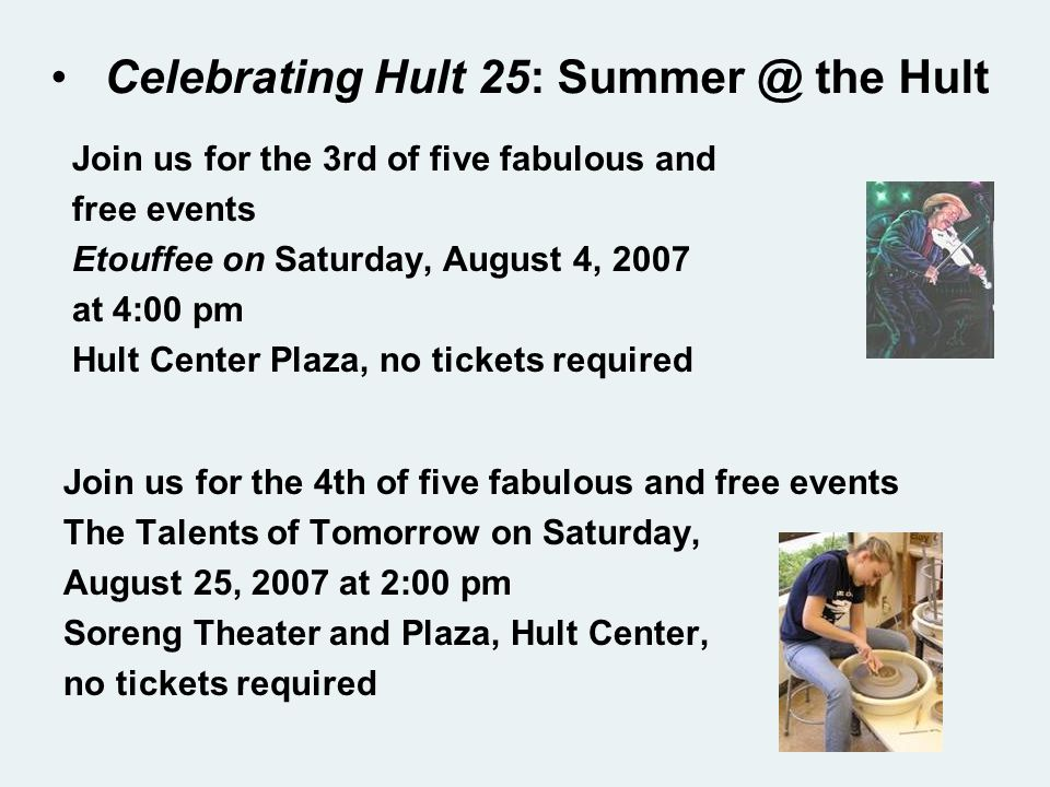 Assignments The Hult 25 Pre- Performance Reception at Jacobs Gallery & China-Henan Perfomance at Hult Center for the Performing Arts on July 22, 2007 –Reception Coordination –Invitation Design –Co-Host