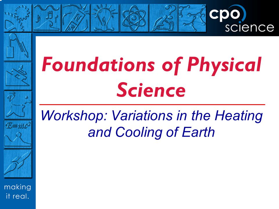 Foundations of Physical Science Workshop: Variations in the Heating and Cooling of Earth